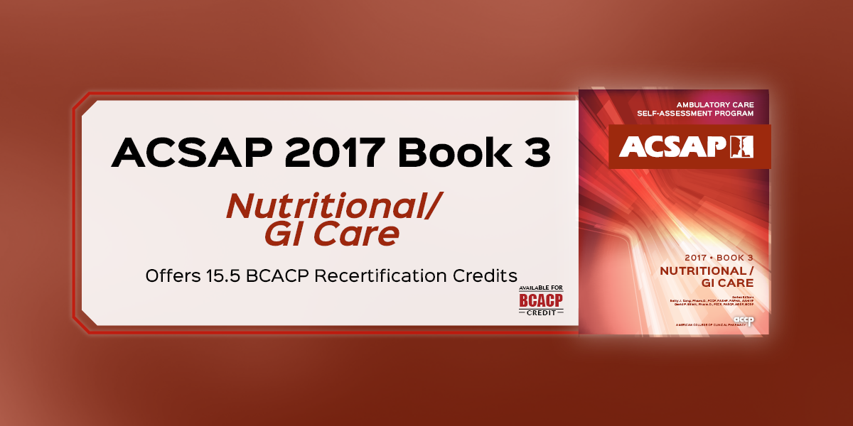 ACSAP Book 3 Nutritional/GI Care Offers 15.5 BCACP...