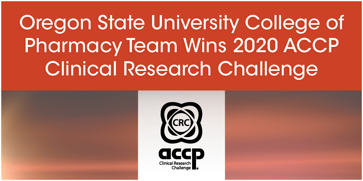 Oregon State University College of Pharmacy Crowned 2020 ACCP Clinical Rese...