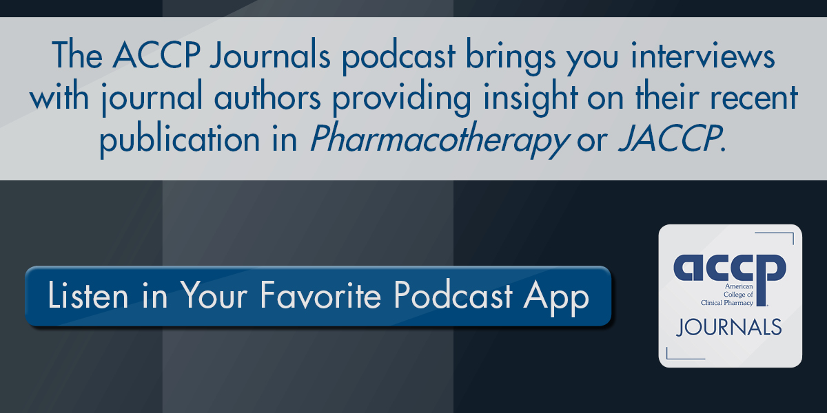 The ACCP Journals Podcast brings you interviews with journal authors providing insight on their recent publication in Pharmacotherapy or JACCP
