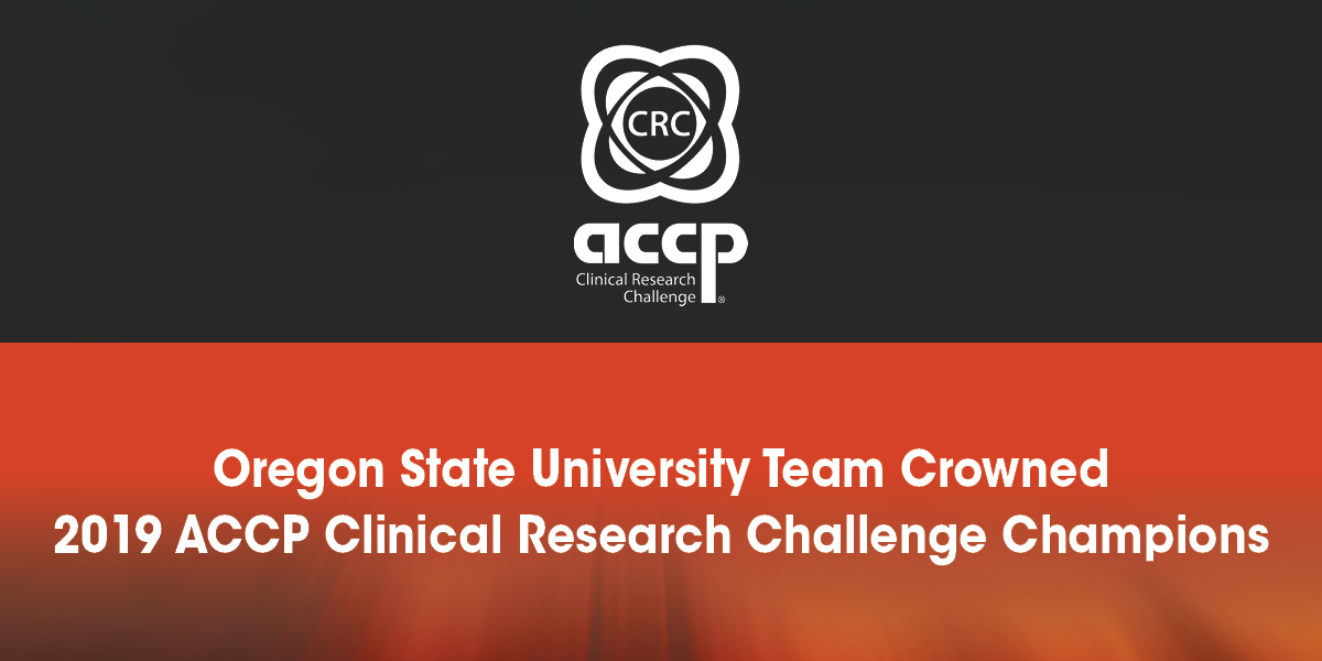 Oregon State University Team Crowned 2019 ACCP Clinical Research Challenge Champions