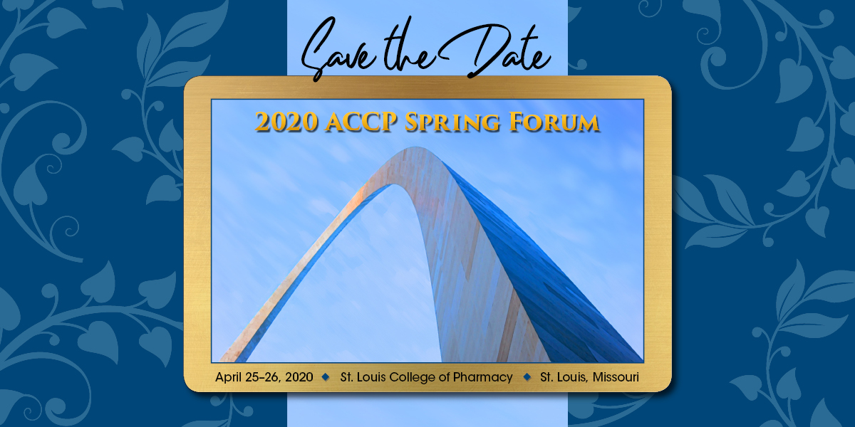 Save the Date: 2020 ACCP Spring Forum - April 25-26, 2020, St. Louis College of Pharmacy, St. Louis, Missouri