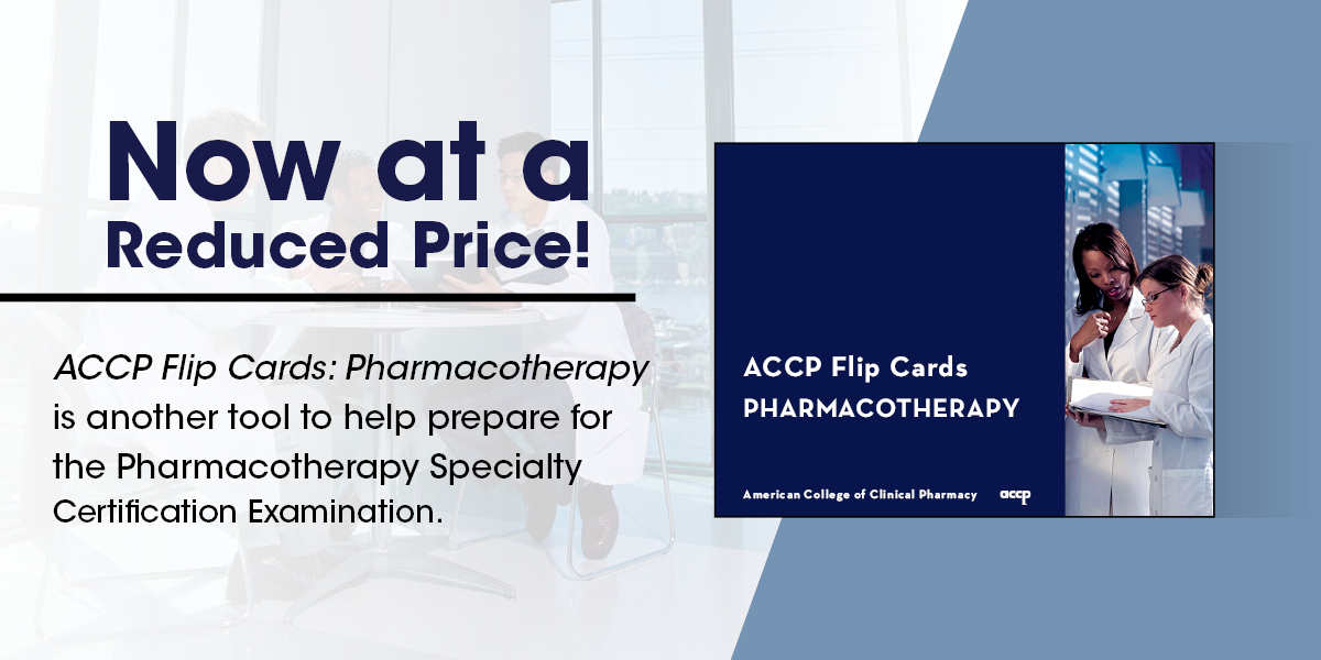 ACCP Flip Cards: Pharmacotherapy - Now at a Reduce...