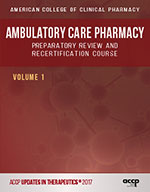 Updates in Therapeutics®: Ambulatory Care Pharmacy Preparatory Review and Recertification Course, 2017 Edition