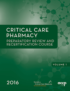 ACCP/SCCM Critical Care Pharmacy Preparatory Review and Recertification Course, 2016 Edition