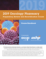 2019 Oncology Pharmacy Preparatory Review and Recertification Course