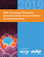 2019 Oncology Pharmacy Specialty Home Study Syllabus for Recertification