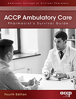 ACCP Ambulatory Care Pharmacist's Survival Guide, Fourth Edition