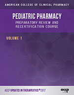 Updates in Therapeutics®: Pediatric Pharmacy Preparatory Review and Recertification Course, 2017 Edition