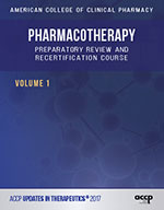 Updates in Therapeutics®: Pharmacotherapy Preparatory Review and Recertification Course, 2017 Edition