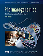 Pharmacogenomics: Applications to Patient Care, Third Ed.