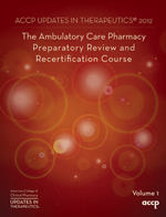 2012 Ambulatory Care Pharmacy Preparatory Review and Recertification Course