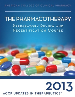 Updates in Therapeutics®: The Pharmacotherapy Preparatory Review and Recertification Course, 2013 Edition