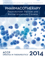 Updates in Therapeutics®: Pharmacotherapy Preparatory Review and Recertification Course, 2014 Edition