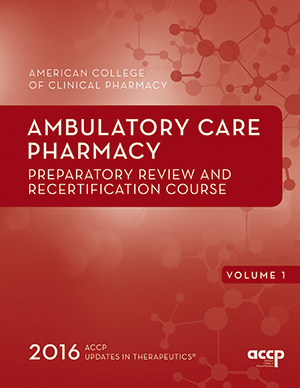 Updates in Therapeutics®: Ambulatory Care Pharmacy Preparatory Review and Recertification Course, 2016 Edition