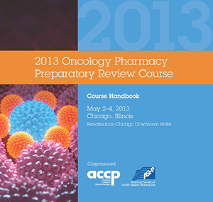 2013 Oncology Pharmacy Preparatory Review Course