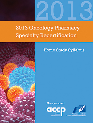 Oncology Pharmacy Home Study Syllabus for Recertification, 2013 Edition