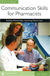 Communication Skills for Pharmacists: Building Relationships, Improving Patient Care, Third Edition