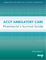 ACCP Ambulatory Care Pharmacist's Survival Guide, Third Edition