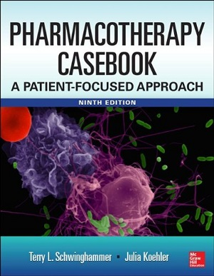 Pharmacotherapy Casebook: A Patient-Focused Approach, Ninth Edition