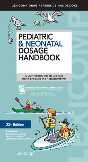Pediatric and Neonatal Dosage Handbook, 23rd Edition