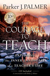 The Courage to Teach: Exploring the Inner Landscape of a Teacher's Life, Tenth Anniversary Edition