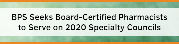 BPS Seeks Board-Certified Pharmacists to Serve on 2020 Specialty Councils